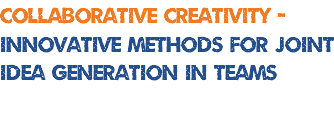 collaborative creativity - innovative methods for joint idea generation in teams